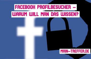 Facebook Profilbesucher – warum will man das wissen?