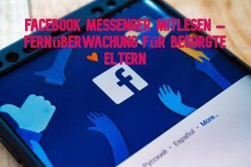Facebook Messenger mitlesen – Fernüberwachung für besorgte Eltern